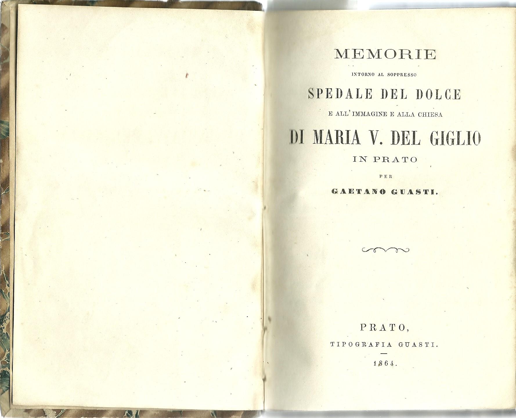 Memorie intorno al soppresso spedale del dolce e all'immagine e alla chiesa di Maria V. del Giglio in Prato