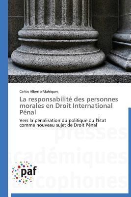 La Responsabilite des Personnes Morales en Droit International Penal