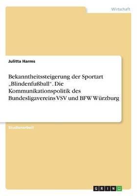 """Bekanntheitssteigerung der Sportart """"Blindenfußball"""". Die  Kommunikationspolitik des Bundesligavereins VSV und BFW Würzburg"""