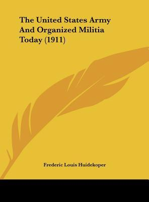 The United States Army and Organized Militia Today (1911)