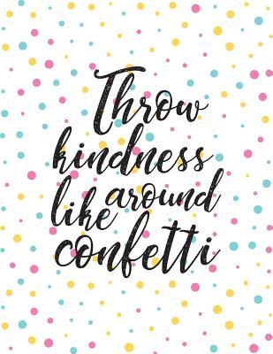 Throw Kindness Around Like Confetti Inspirational Quote Journal