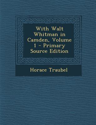 With Walt Whitman in Camden, Volume 1