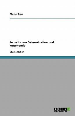 Jenseits von Determination und Autonomie