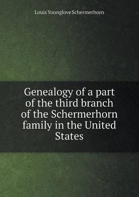Genealogy of a Part of the Third Branch of the Schermerhorn Family in the United States