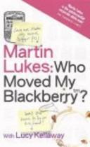 Martin Lukes - Who Moved My Blackberry?