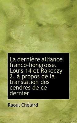La Derni Re Alliance Franco-Hongroise. Louis 14 Et Rakoczy 2, Propos de La Translation Des Cendres