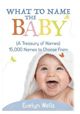What To Name The Baby (A Treasury of Names)