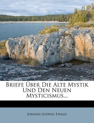 Briefe Über die Alte Mystik und den Neuen Mysticismus...