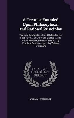 A Treatise Founded Upon Philosophical and Rational Principles