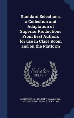 Standard Selections; A Collection and Adaptation of Superior Productions from Best Authors for Use in Class Room and on the Platform