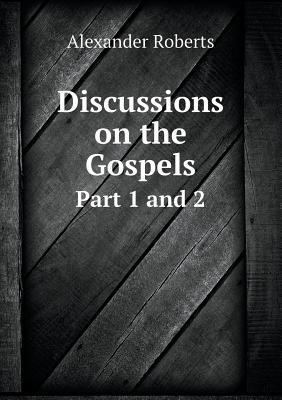 Discussions on the Gospels Part 1 and 2