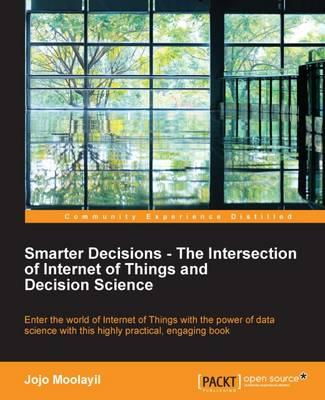 Smarter Decisions - The Intersection of Internet of Things and Decision Science
