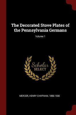The Decorated Stove Plates of the Pennsylvania Germans; Volume 1