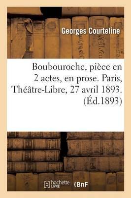 Boubouroche, Pièce en 2 Actes, en Prose. Paris, Theatre-Libre, 27 Avril 1893.