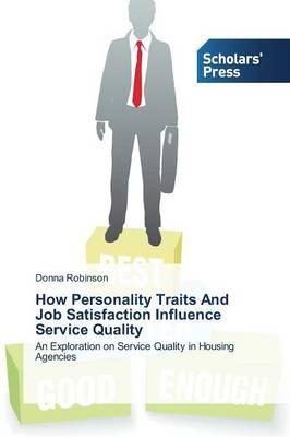 How Personality Traits And Job Satisfaction Influence Service Quality
