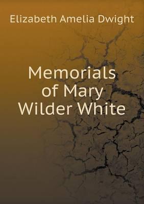 Memorials of Mary Wilder White