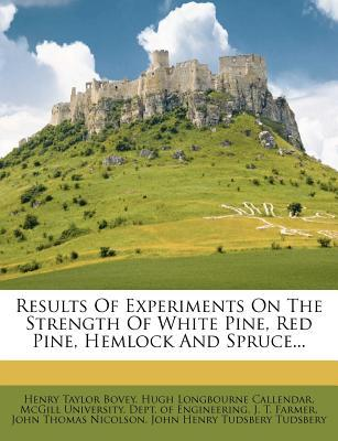 Results of Experiments on the Strength of White Pine, Red Pine, Hemlock and Spruce...