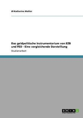 Das geldpolitische Instrumentarium von EZB und FED. Eine vergleichende Darstelllung