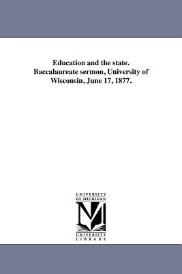 Education and the state. Baccalaureate sermon, University of Wisconsin, June 17, 1877.