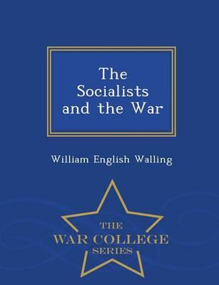 The Socialists and the War - War College Series