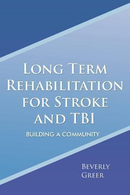 Long Term Rehabilitation for Stroke and Tbi