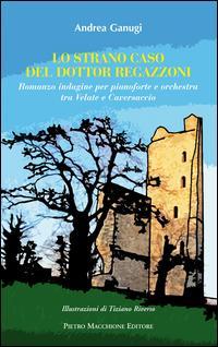 Lo strano caso del dottor Regazzoni. Romanzo indagine per pianoforte e orchestra tra Velate e Caversaccio