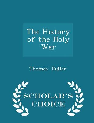 The History of the Holy War - Scholar's Choice Edition