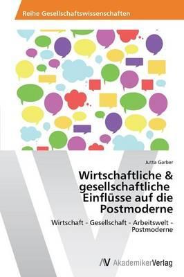 Wirtschaftliche & gesellschaftliche   Einflüsse auf die Postmoderne