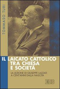 Il laicato cattolico tra Chiesa e società. La lezione di Giuseppe Lazzati a cent'anni dalla nascita
