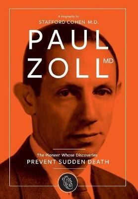 Paul Zoll MD; The Pioneer Whose Discoveries Prevent Sudden Death