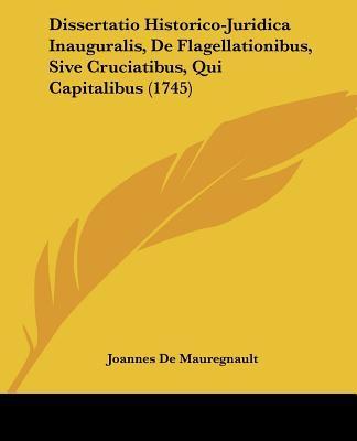 Dissertatio Historico-Juridica Inauguralis, de Flagellationibus, Sive Cruciatibus, Qui Capitalibus (1745)