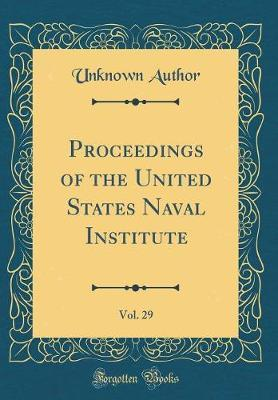 Proceedings of the United States Naval Institute, Vol. 29 (Classic Reprint)