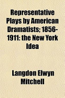 Representative Plays by American Dramatists; 1856-1911