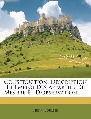 Construction, Description Et Emploi Des Appareils de Mesure Et D'Observation ......