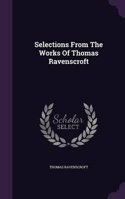 Selections from the Works of Thomas Ravenscroft
