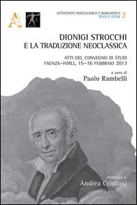 Dionigi Strocchi e la traduzione neoclassica. Atti del Convegno di Studi (Faenza-Forlì, 15-16 febbraio 2013)