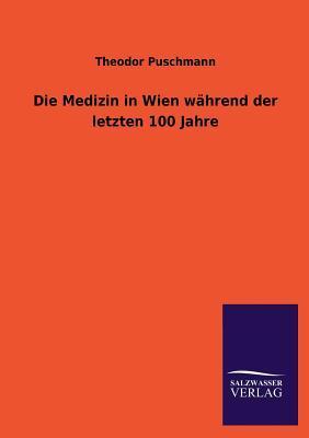 Die Medizin in Wien während der letzten 100 Jahre