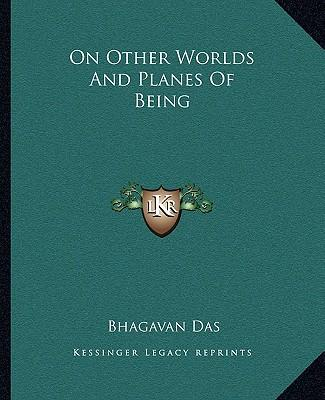 On Other Worlds and Planes of Being