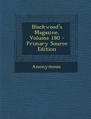 Blackwood's Magazine, Volume 180 - Primary Source Edition