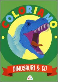 Dinosauri & Co. Coloriamo. Con App per tablet e smartphone. Ediz. illustrata
