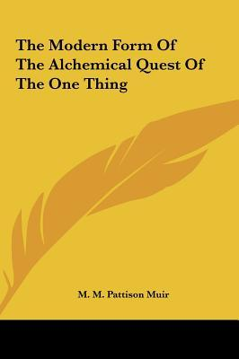 The Modern Form of the Alchemical Quest of the One Thing the Modern Form of the Alchemical Quest of the One Thing