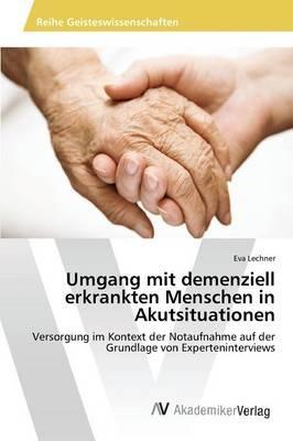 Umgang mit demenziell erkrankten Menschen in Akutsituationen
