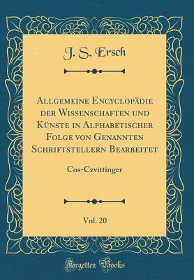 Allgemeine Encyclopädie der Wissenschaften und Künste in Alphabetischer Folge von Genannten Schriftstellern Bearbeitet, Vol. 20