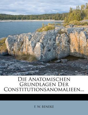 Die Anatomischen Grundlagen Der Constitutionsanomalieen...