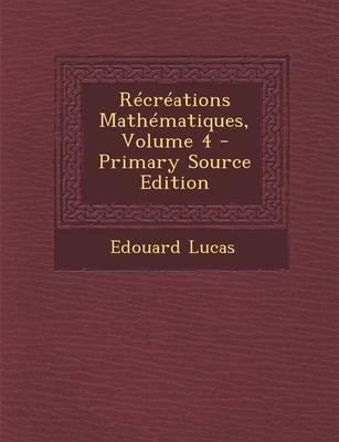 Recreations Mathematiques, Volume 4 - Primary Source Edition