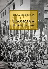 I Gonzaga. Il mito, ...