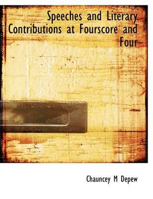 Speeches and Literary Contributions at Fourscore and Four