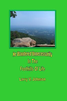 He Wandered Unnecessarily in the Foothills of Life