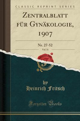 Zentralblatt für Gynäkologie, 1907, Vol. 31