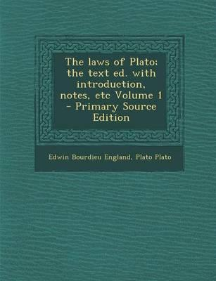 The Laws of Plato; The Text Ed. with Introduction, Notes, Etc Volume 1 - Primary Source Edition